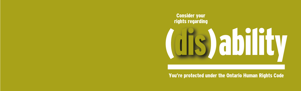 Consider your rights regarding disability. You are protected under the ontario human rights code.