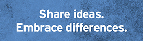 Share ideas. Embrace differences