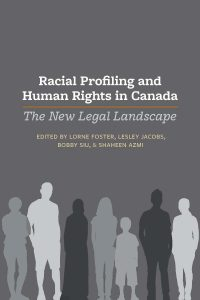 Racial Profiling and Human Rights in Canada: The New Legal Landscape.